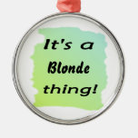 It's a blonde thing christmas ornament