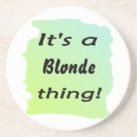 It's a blonde thing drink coaster