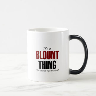 It's a Blount thing you wouldn't understand Magic Mug