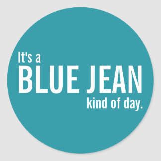 It's a Blue Jean Kind of Day Teal Casual Stickers Round Stickers