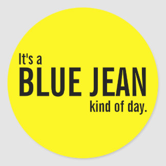 Its a Blue Jean Kind of Day Yellow Casual Stickers Round Sticker