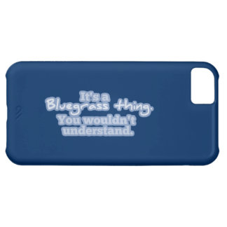 It's a Bluegrass Thing Cover For iPhone 5C
