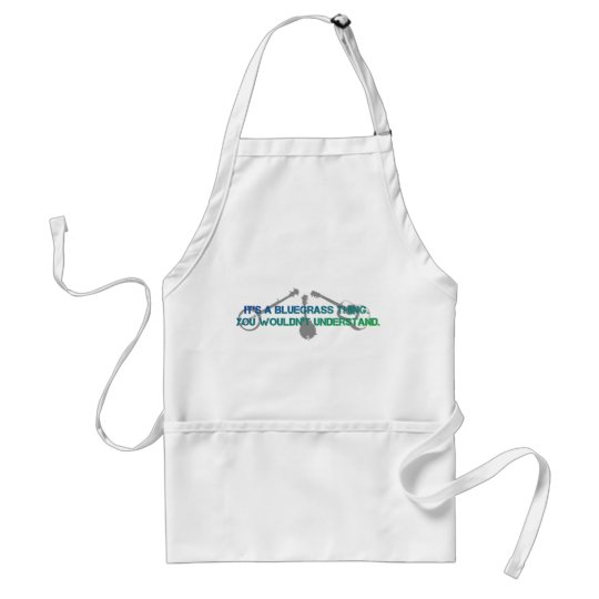 It's a Bluegrass Thing. You Wouldn't Understand. Adult Apron
