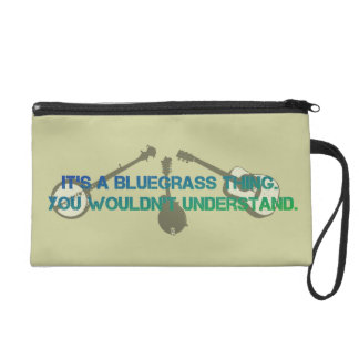 It's a Bluegrass Thing. You Wouldn't Understand. Wristlet