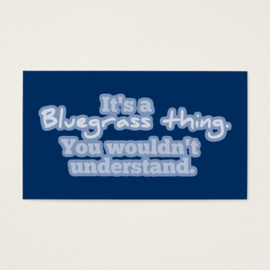It's a Bluegrass Thing. You Wouldn't Understand. Business Card