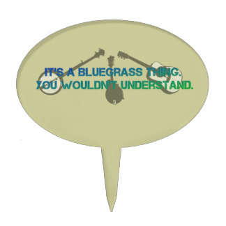 It's a Bluegrass Thing. You Wouldn't Understand. Cake Topper
