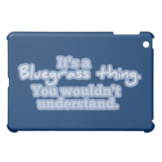 It's a Bluegrass Thing. You Wouldn't Understand. Cover For The iPad Mini