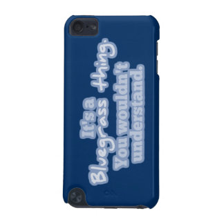It's a Bluegrass Thing. You Wouldn't Understand. iPod Touch (5th Generation) Case