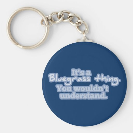 It's a Bluegrass Thing. You Wouldn't Understand. Keychains