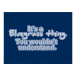 It's a Bluegrass Thing. You Wouldn't Understand. Poster