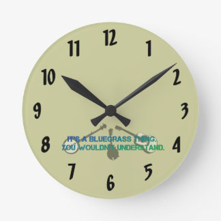 It's a Bluegrass Thing. You Wouldn't Understand. Round Clock