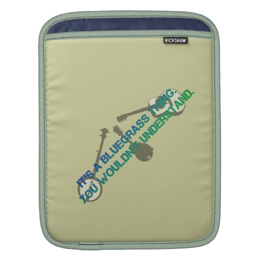 It's a Bluegrass Thing. You Wouldn't Understand. Sleeve For iPads