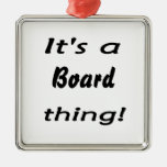 It's a board thing! christmas ornament