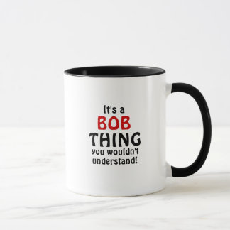 It's a Bob thing you wouldn't understand! Mug