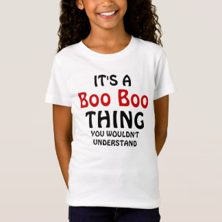 It's a boo boo thing you wouldn't understand T-Shirt