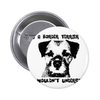 It's a Border Terrier thing ... Button