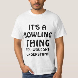 It's a bowling thing you wouldn't understand T-Shirt