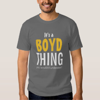It's a Boyd thing you wouldn't understand Shirt