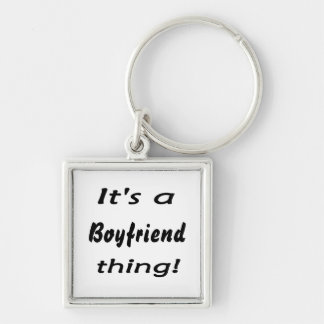 It's a boyfriend thing! keychain