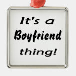It's a boyfriend thing! ornament