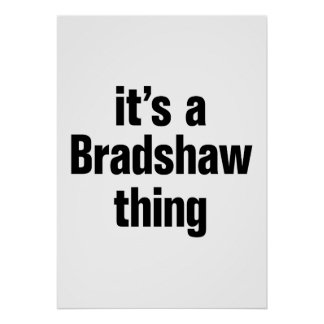 its a bradshaw thing poster
