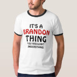 It's a Brandon thing you wouldn't understand Tee Shirt