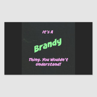 It's a Brandy thing. You wouldn't understand! Rectangular Sticker