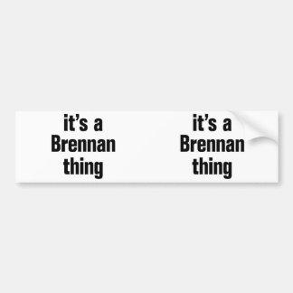 its a brennan thing car bumper sticker