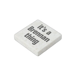 its a brennan thing stone magnet