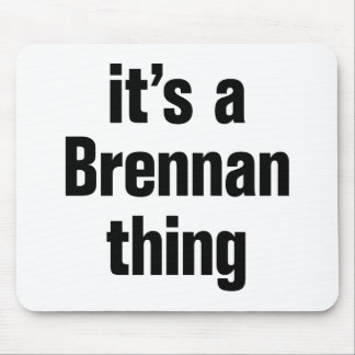 its a brennan thing mouse pad