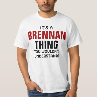 It's a Brennan thing you wouldn't understand! T-Shirt