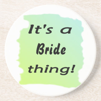 It's a bride thing! coasters