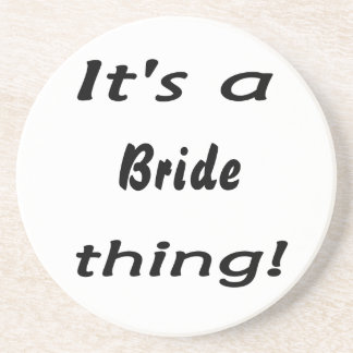 It's a bride thing! coaster