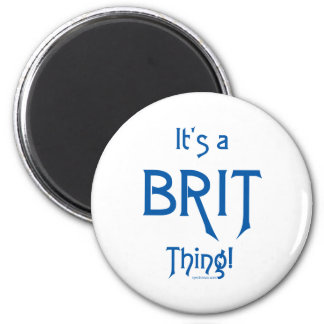 It's a Brit Thing! 2 Inch Round Magnet