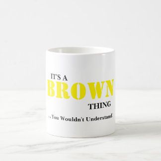 IT'S A BROWN THING! You Wouldn't Understand Coffee Mug