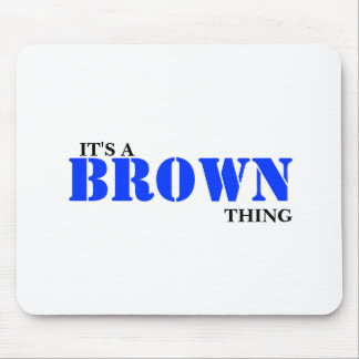 It's A BROWN Thing! You Wouldn't Understand Mouse Pad