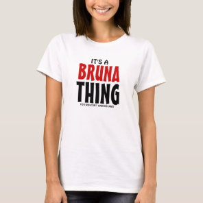 It's a Bruna thing you wouldn't understand T-Shirt