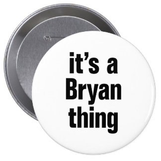 its a bryan thing 4 inch round button