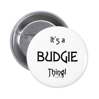 It's a BudgieThing Button