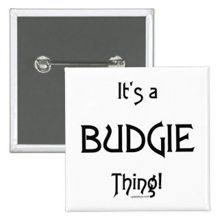 It's a BudgieThing Pinback Button