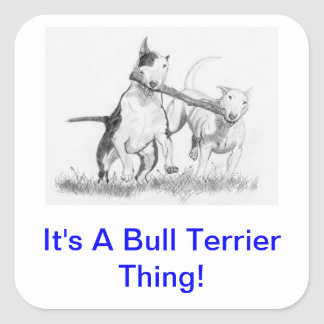 It's A Bull Terrier Thing! Square Sticker