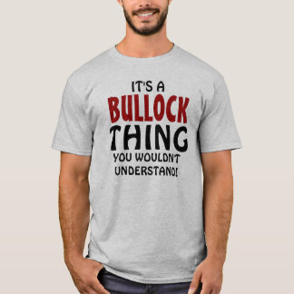 It's a Bullock thing you wouldn't understand! T-Shirt