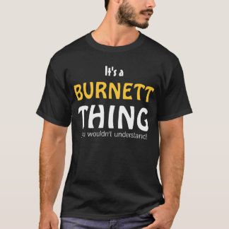 It's a Burnett thing you wouldn't understand T-Shirt
