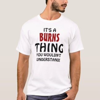 It's a Burns thing you wouldn't understand! T-Shirt