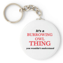 It's a Burrowing Owl thing, you wouldn't understan Keychain