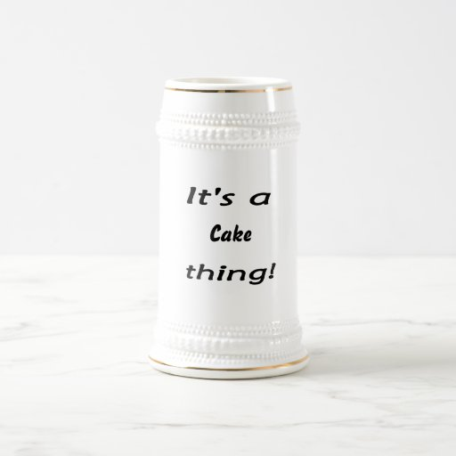 It's a cake thing! 18 oz beer stein