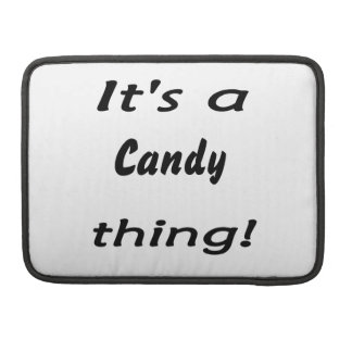It's a candy thing! MacBook pro sleeve