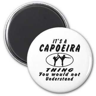 It's a Capoeira thing you would not understand. Refrigerator Magnet