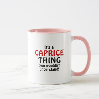 It's a Caprice thing you wouldn't understand! Mug