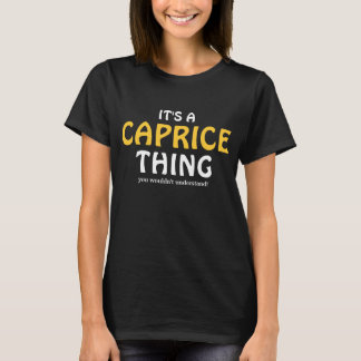 It's a Caprice thing you wouldn't understand T-Shirt